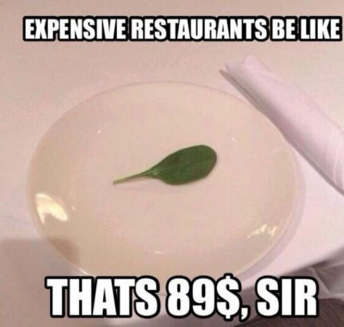 Expensive Restaurants Be Like...