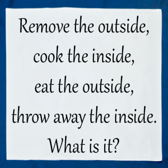 Remove The Outside, Cook The Inside, Eat The Outside, Throw Away The Inside. What Is It?