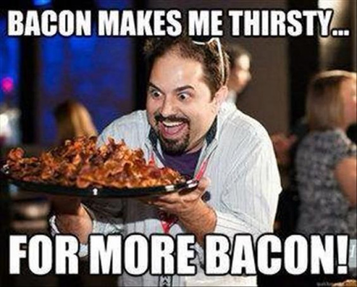 Bacon Makes Me Thirsty...