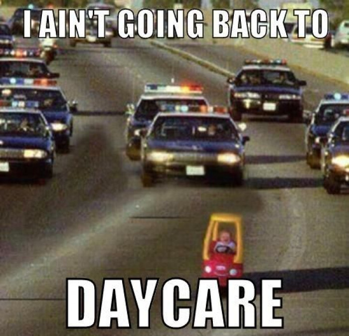 I ain't going back to daycare