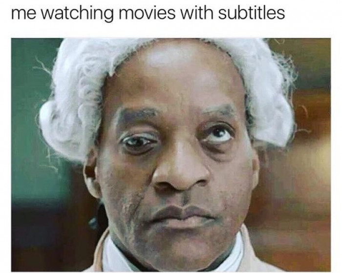 Me Watching Movies With Subtitles