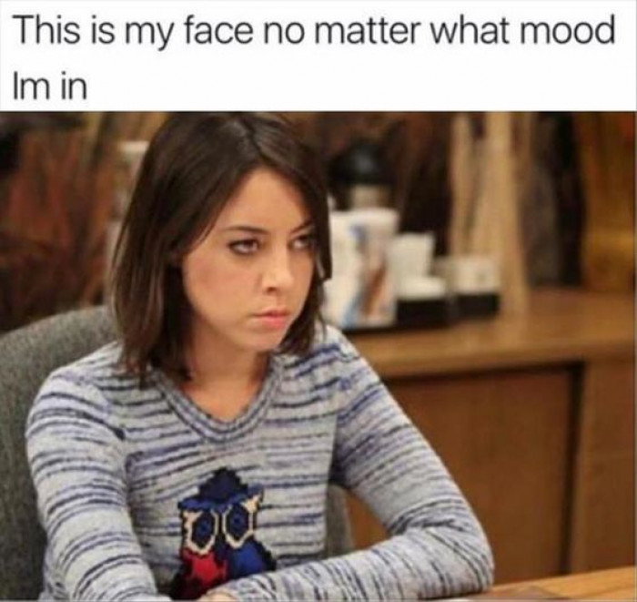 Resting Bitch Face, Always...