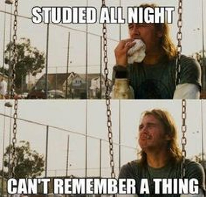 studied all night, can't remember a thing