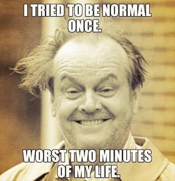 tried to be normal once
