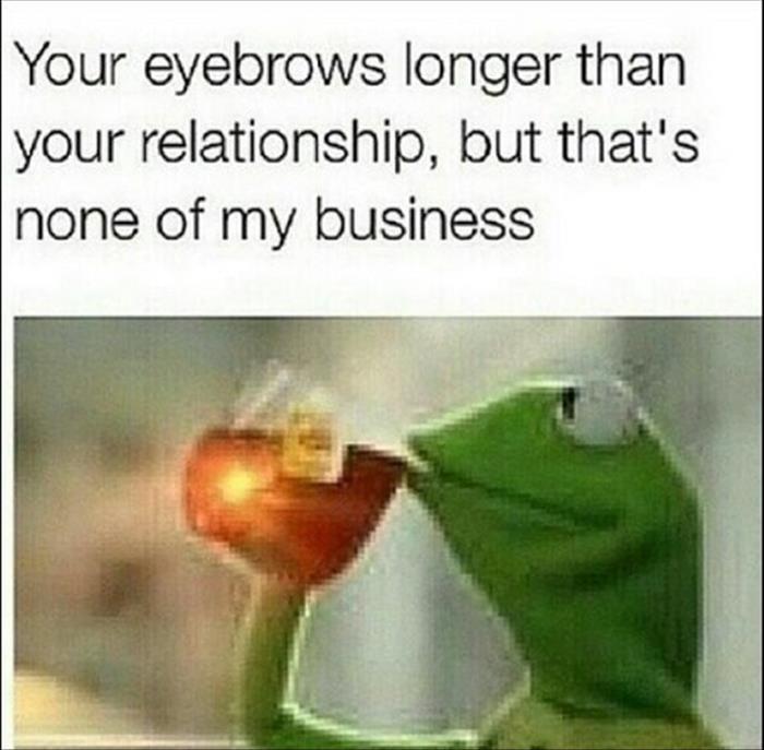 Eyebrows So Long...