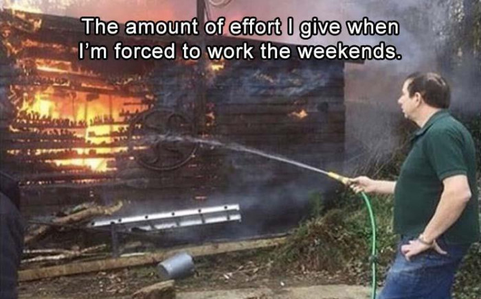 Working Weekends Be Like