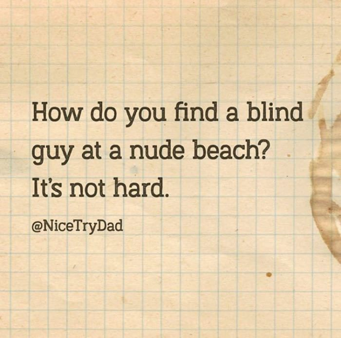 How do you find a blind guy at a nude beach?