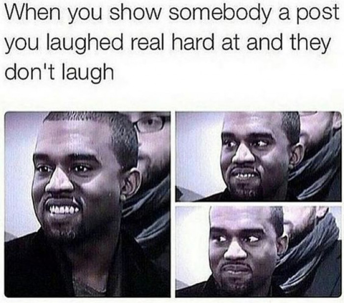 When You Show Them Something Funny And They Don't Laugh