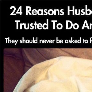 24 Reasons Husbands Can't Be Trusted