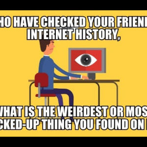 Have You Ever Checked Your Friend History?