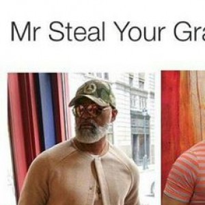 Mr steal your grandma