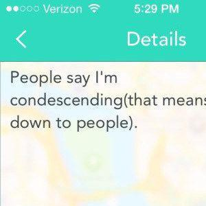 People Say I'm Condescending
