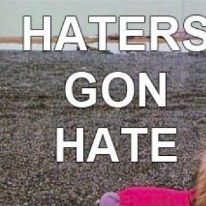 Those Haters Gunna Hate