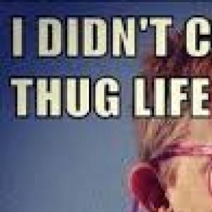 Thug life chose me