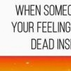 When someone tries to hurt your feeling but you've been dead inside for years