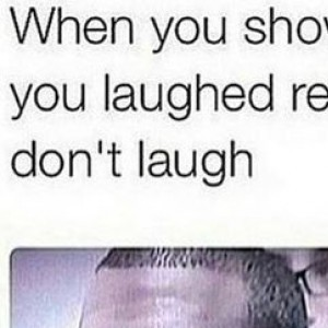 When you show someone a joke you laughed so hard to, and they don't laugh