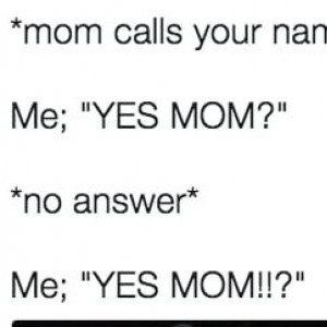 YES MOM!?